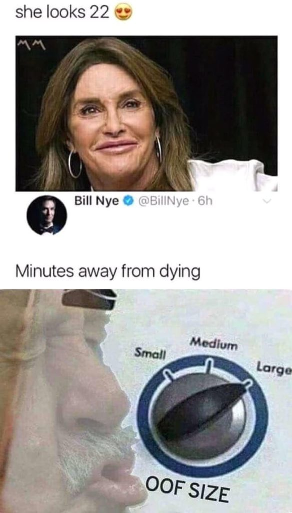 oof meme - caitlyn jenner 22 minutes away from dying bill nye